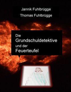 Die Grundschuldetektive und der Feuerteufel von Fuhlbrügge,  Jannik, Fuhlbrügge,  Thomas