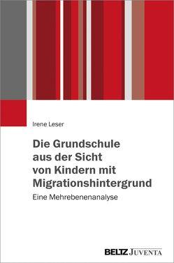 Die Grundschule aus Sicht von Kindern mit Migrationshintergrund von Leser,  Irene