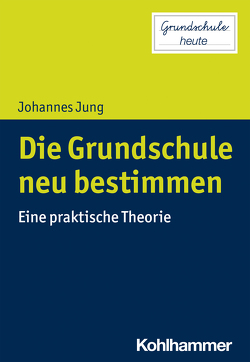 Die Grundschule neu bestimmen von Jung,  Johannes, Lange,  Sarah Désirée, Pohlmann-Rother,  Sanna
