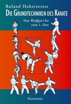 Die Grundtechniken des Karate von Elstner,  Frank, Habersetzer,  Roland