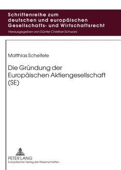 Die Gründung der Europäischen Aktiengesellschaft (SE) von Scheifele,  Matthias