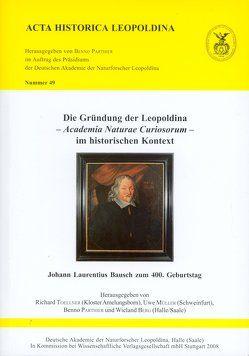 Die Gründung der Leopoldina – Academia Naturae Curiosorum – im historischen Kontext von Berg,  Wieland, Müller,  Uwe, Parthier,  Benno, Toellner,  Richard