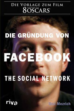 Die Gründung von Facebook von Mezrich,  Ben