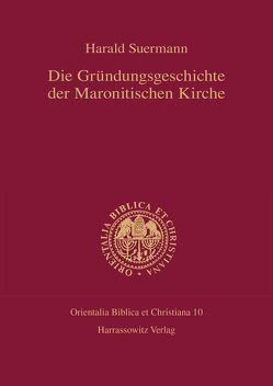 Die Gründungsgeschichte der Maronitischen Kirche von Suermann,  Harald