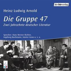 Die Gruppe 47 von Arnold,  Heinz Ludwig, Bachmann,  Ingeborg, Richter,  Hans Werner