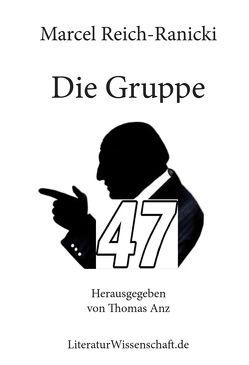 Die Gruppe 47 von Anz,  Thomas, Reich-Ranicki,  Marcel