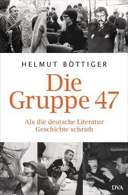 Die Gruppe 47 von Böttiger,  Helmut
