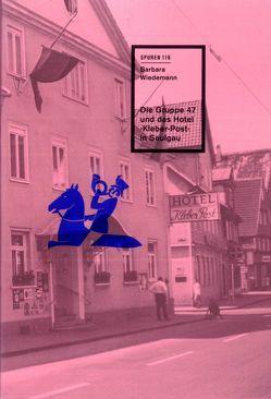 Die Gruppe 47 und das Hotel ›Kleber-Post‹ in Saulgau von Wiedemann,  Barbara