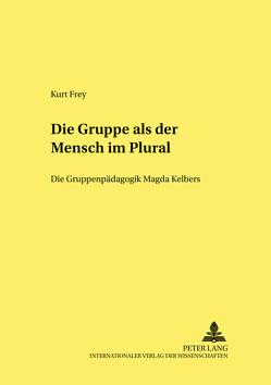 Die Gruppe als «der Mensch im Plural» von Frey,  Kurt