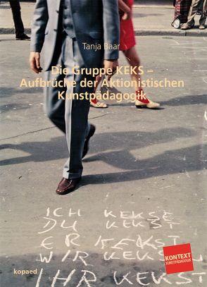 Die Gruppe KEKS – Aufbrüche der Aktionistischen Kunstpädagogik von Baar,  Tanja