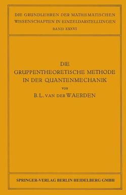 Die Gruppentheoretische Methode in der Quantenmechanik von Waerden,  Bartel Leendert van der