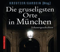 Die gruseligsten Orte in München von Gardein,  Uwe, Kreutzer,  Lutz