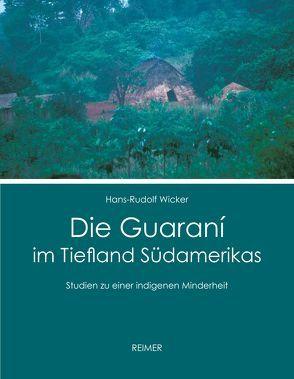 Die Guaraní im Tiefland Südamerikas von Wicker,  Hans-Rudolf