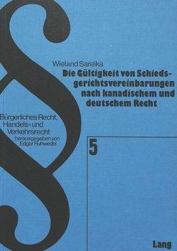 Die Gültigkeit von Schiedsgerichtsvereinbarungen nach kanadischem und deutschem Recht von Sareika,  Wieland