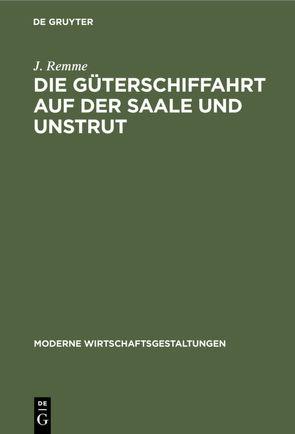 Die Güterschiffahrt auf der Saale und Unstrut von Remme,  J.