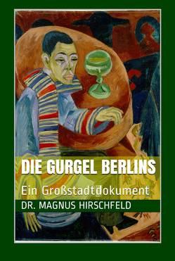 Die Gurgel Berlins von Hirschfeld,  Magnus