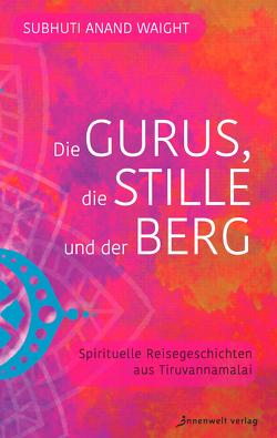 Die Gurus, die Stille und der Berg von Müller,  Hanna R., Waight,  Subhuti Anand