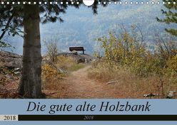 Die gute alte Holzbank (Wandkalender 2018 DIN A4 quer) von Flori0,  k.A.