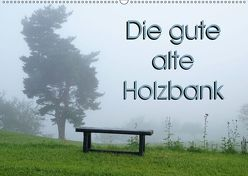 Die gute alte Holzbank (Wandkalender 2019 DIN A2 quer)