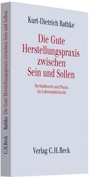 Die Gute Herstellungspraxis zwischen Sein und Sollen von Rathke,  Kurt-Dietrich