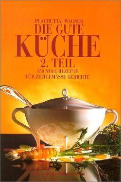 Die gute Küche. 2. Teil von Plachutta,  Ewald, Wagner,  Christoph