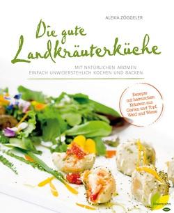 Die gute Landkräuterküche von Zöggeler,  Alexia