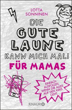Die gute Laune kann mich mal. Für Mamas von Murmann,  Maximilian, Sonninen,  Lotta