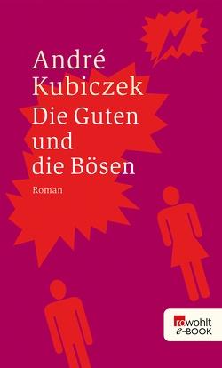 Die Guten und die Bösen von Kubiczek,  André