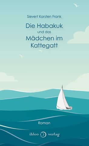 Die Habakuk und das Mädchen im Kattegatt von Frank,  Sievert Karsten
