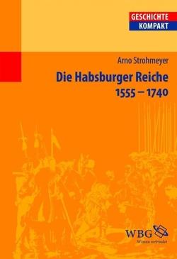 Die Habsburger Reiche 1555-1740 von Reinhardt,  Volker, Strohmeyer,  Arno