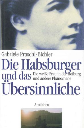 Die Habsburger und das Übersinnliche von Praschl-Bichler,  Gabriele
