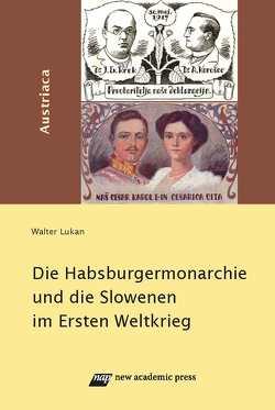 Die Habsburgermonarchie und die Slowenen im 1. Weltkrieg von Lukan,  Walter