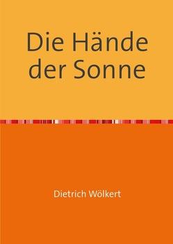 Die Hände der Sonne von Wölkert,  Dietrich