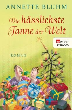 Die hässlichste Tanne der Welt von Bluhm,  Annette