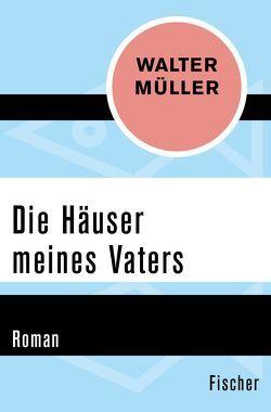 Die Häuser meines Vaters von Müller,  Walter