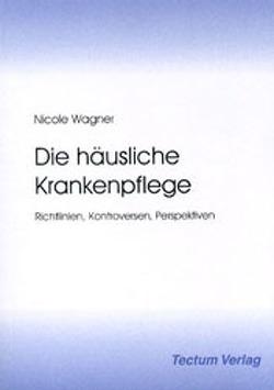 Die häusliche Krankenpflege von Nicole,  Wagner