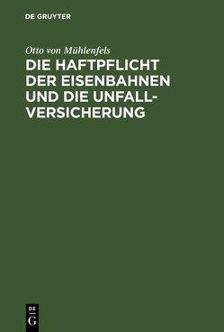 Die Haftpflicht der Eisenbahnen und die Unfall-Versicherung von Mühlenfels,  Otto von