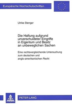 Die Haftung aufgrund unverschuldeter Eingriffe in Eigentum und Besitz an unbeweglichen Sachen von Stenger,  Ulrike