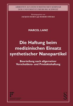 Die Haftung beim medizinischen Einsatz synthetischer Nanopartikel von Lanz,  Marcel