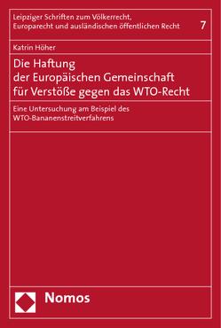 Die Haftung der Europäischen Gemeinschaft für Verstöße gegen das WTO-Recht von Höher,  Katrin
