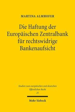 Die Haftung der Europäischen Zentralbank für rechtswidrige Bankenaufsicht von Almhofer,  Martina
