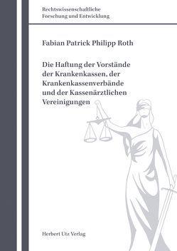 Die Haftung der Vorstände der Krankenkassen, der Krankenkassenverbände und der Kassenärztlichen Vereinigungen von Roth,  Fabian Patrick Philipp