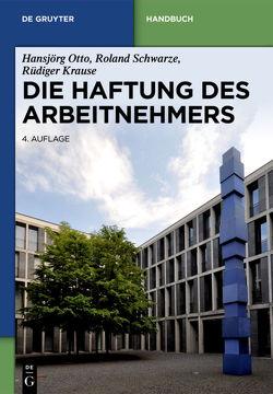 Die Haftung des Arbeitnehmers von Krause,  Rüdiger, Otto,  Hansjörg, Schwarze,  Roland