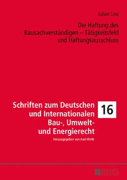 Die Haftung des Bausachverständigen – Tätigkeitsfeld und Haftungsausschluss von Linz,  Julian