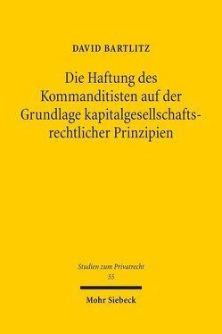 Die Haftung des Kommanditisten auf der Grundlage kapitalgesellschaftsrechtlicher Prinzipien von Bartlitz,  David