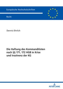 Die Haftung des Kommanditisten nach §§ 171, 172 HGB in Krise und Insolvenz der KG von Ehrlich,  Dennis