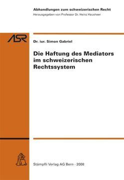 Die Haftung des Mediators im schweizerischen Rechtssystem von Gabriel,  Simon, Hausheer,  Heinz