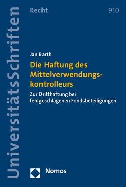 Die Haftung des Mittelverwendungskontrolleurs von Barth,  Jan