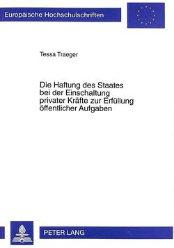 Die Haftung des Staates bei der Einschaltung privater Kräfte zur Erfüllung öffentlicher Aufgaben von Traeger,  Tessa