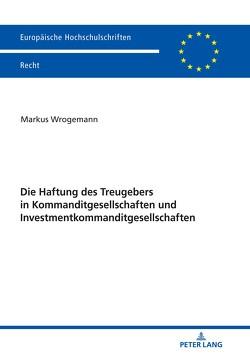 Die Haftung des Treugebers in Kommanditgesellschaften und Investmentkommanditgesellschaften von Wrogemann,  Markus
